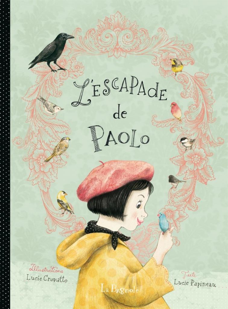 L'ESCAPADE DE PAOLO par Lucie Papineau et Lucie Crovatto, Éditions La Bagnole